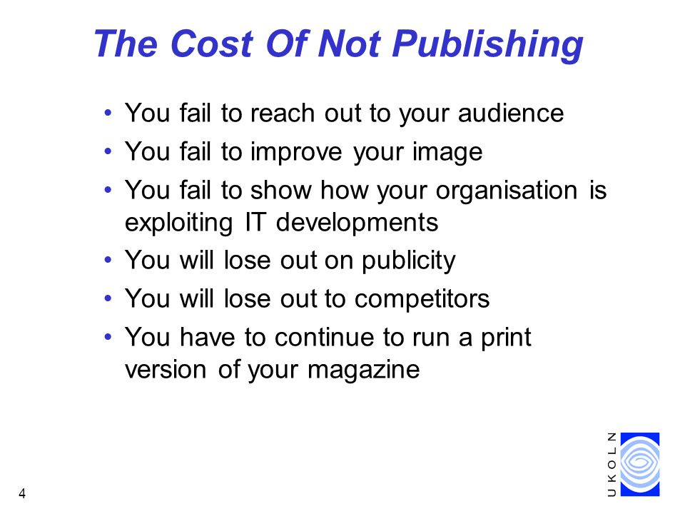 4 The Cost Of Not Publishing You fail to reach out to your audience You fail to improve your image You fail to show how your organisation is exploitin