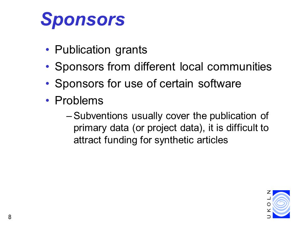 8 Sponsors Publication grants Sponsors from different local communities Sponsors for use of certain software Problems –Subventions usually cover the p