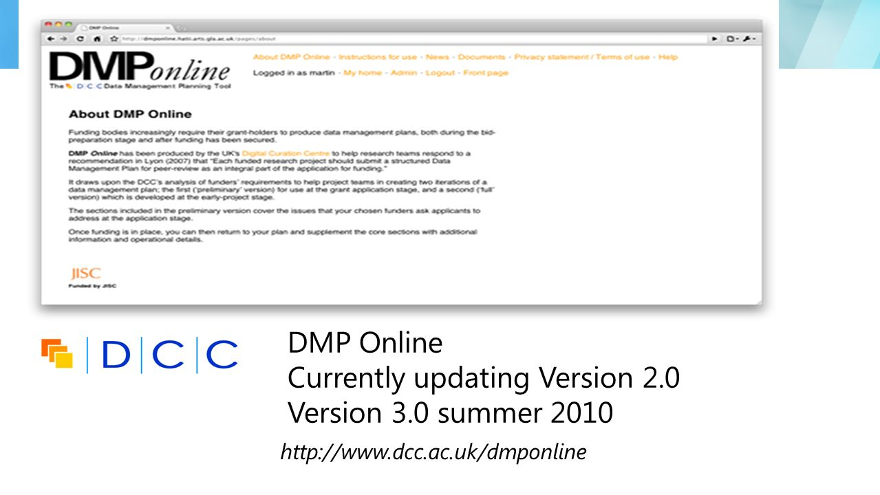 http://www.dcc.ac.uk/dmponline DMP Online Currently updating Version 2.0 Version 3.0 summer 2010
