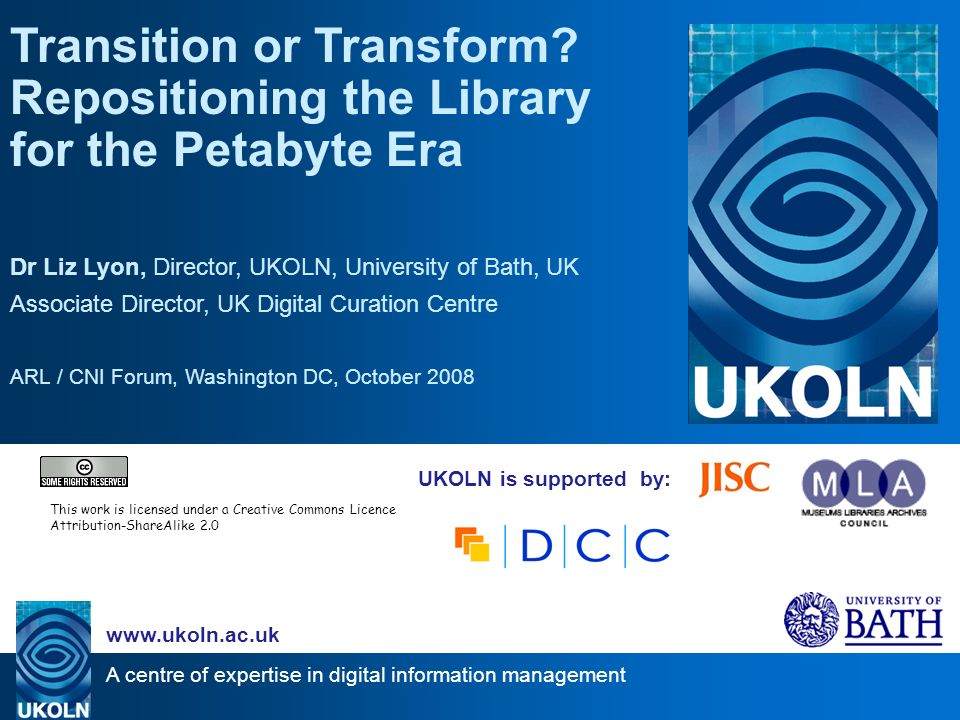 A centre of expertise in digital information management www.ukoln.ac.uk UKOLN is supported by: Transition or Transform.