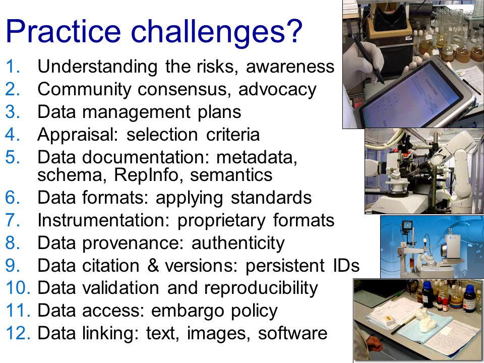 Practice challenges? 1.Understanding the risks, awareness 2.Community consensus, advocacy 3.Data management plans 4.Appraisal: selection criteria 5.Da
