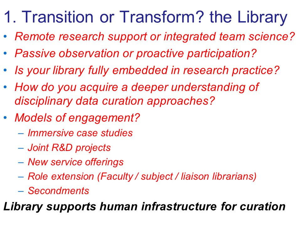 1. Transition or Transform? the Library Remote research support or integrated team science? Passive observation or proactive participation? Is your li
