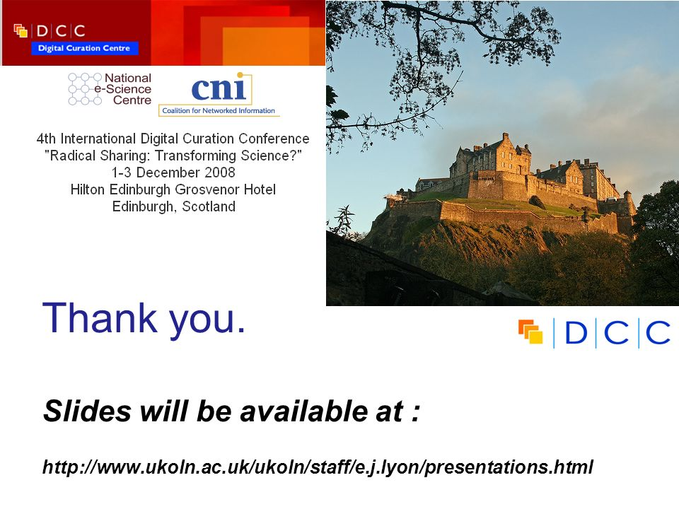 Thank you. Slides will be available at : http://www.ukoln.ac.uk/ukoln/staff/e.j.lyon/presentations.html