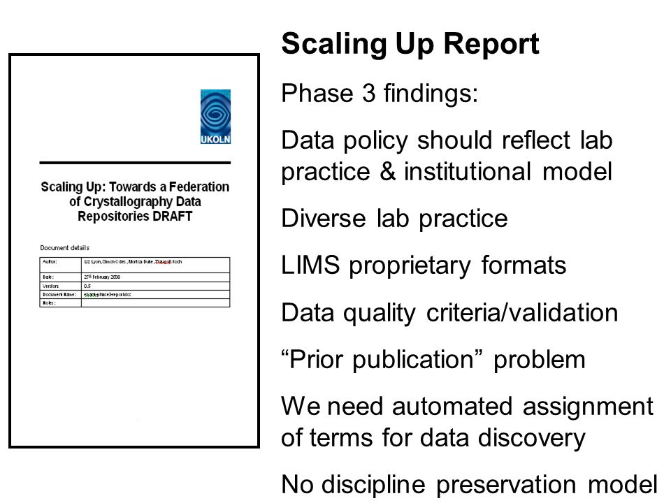 Scaling Up Report Phase 3 findings: Data policy should reflect lab practice & institutional model Diverse lab practice LIMS proprietary formats Data quality criteria/validation Prior publication problem We need automated assignment of terms for data discovery No discipline preservation model