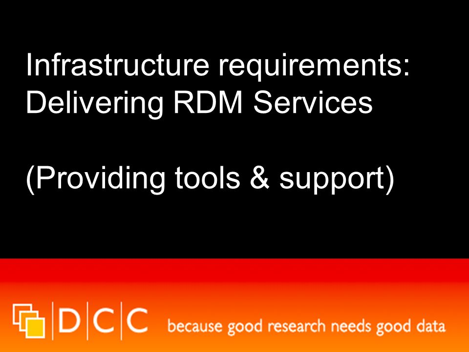Infrastructure requirements: Delivering RDM Services (Providing tools & support)