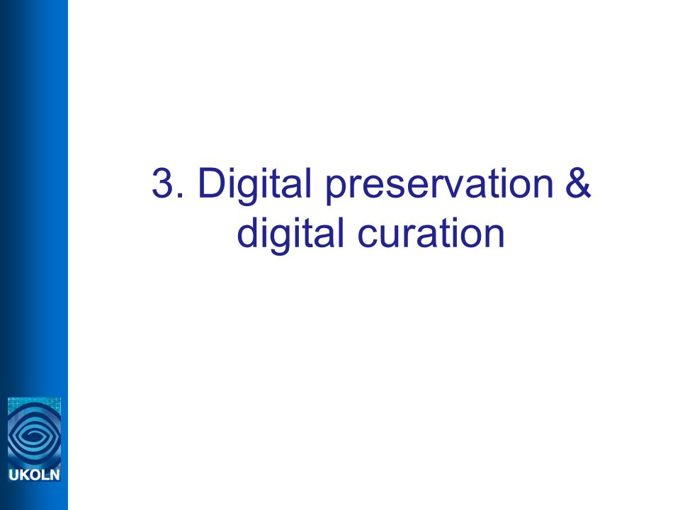 3. Digital preservation & digital curation