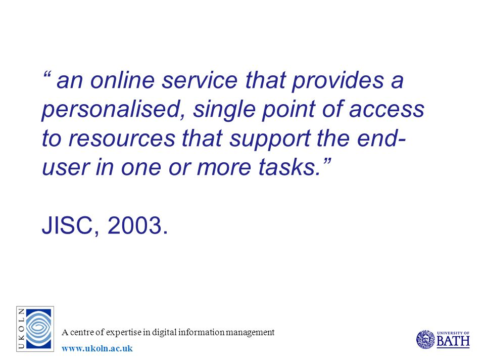 A centre of expertise in digital information management www.ukoln.ac.uk an online service that provides a personalised, single point of access to reso