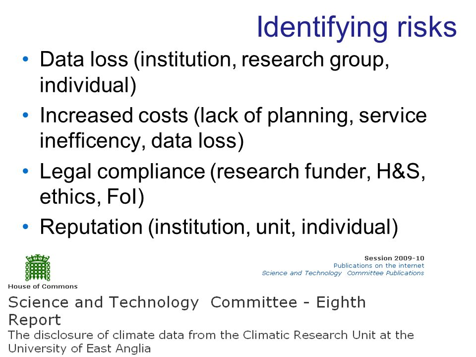 Identifying risks Data loss (institution, research group, individual) Increased costs (lack of planning, service inefficency, data loss) Legal complia