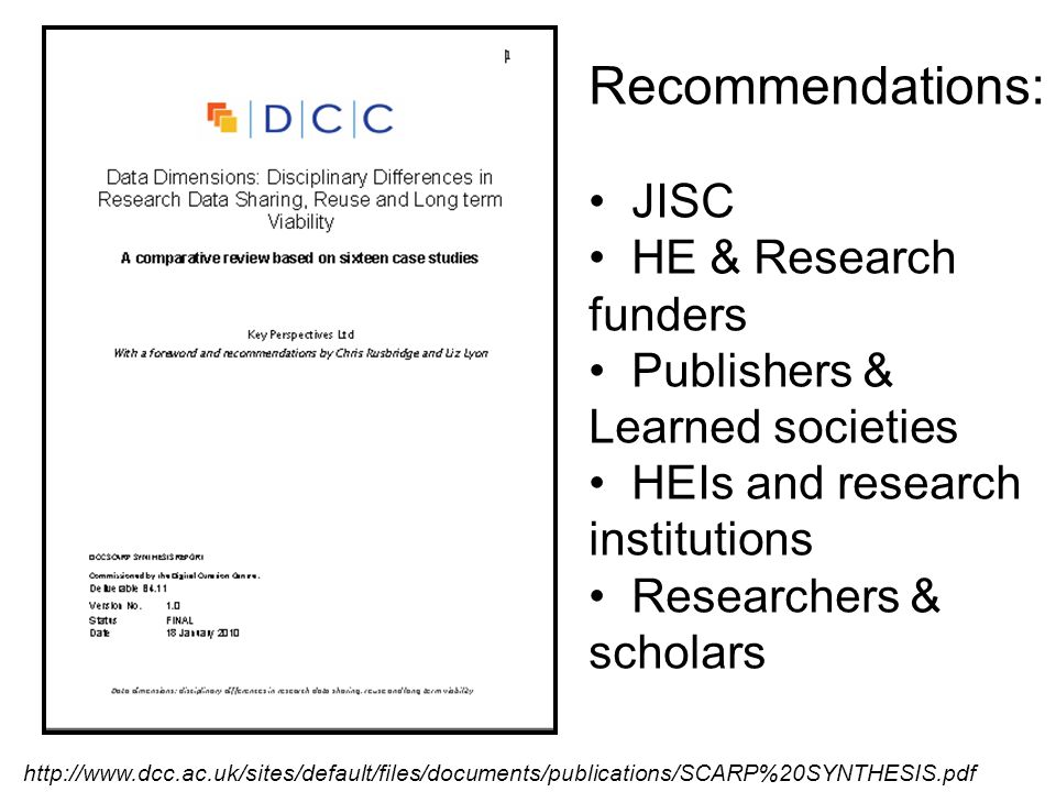 http://www.dcc.ac.uk/sites/default/files/documents/publications/SCARP%20SYNTHESIS.pdf Recommendations: JISC HE & Research funders Publishers & Learned