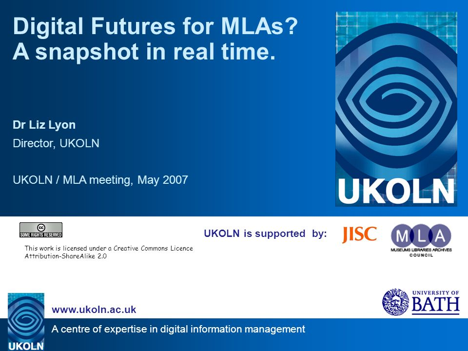 A centre of expertise in digital information management www.ukoln.ac.uk UKOLN is supported by: Digital Futures for MLAs.