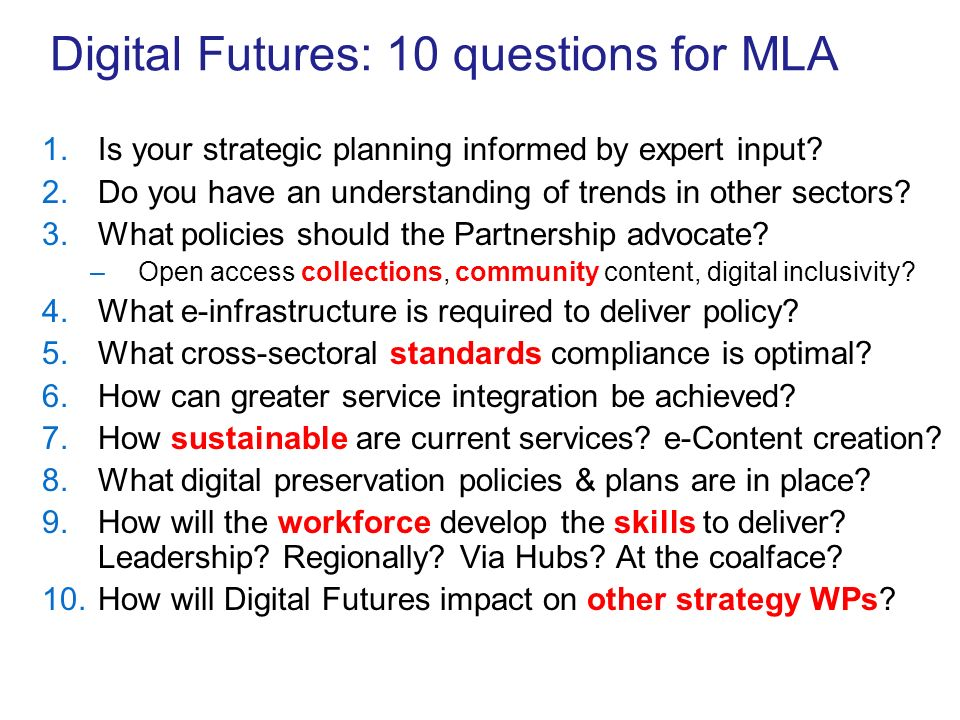 Digital Futures: 10 questions for MLA 1.Is your strategic planning informed by expert input? 2.Do you have an understanding of trends in other sectors