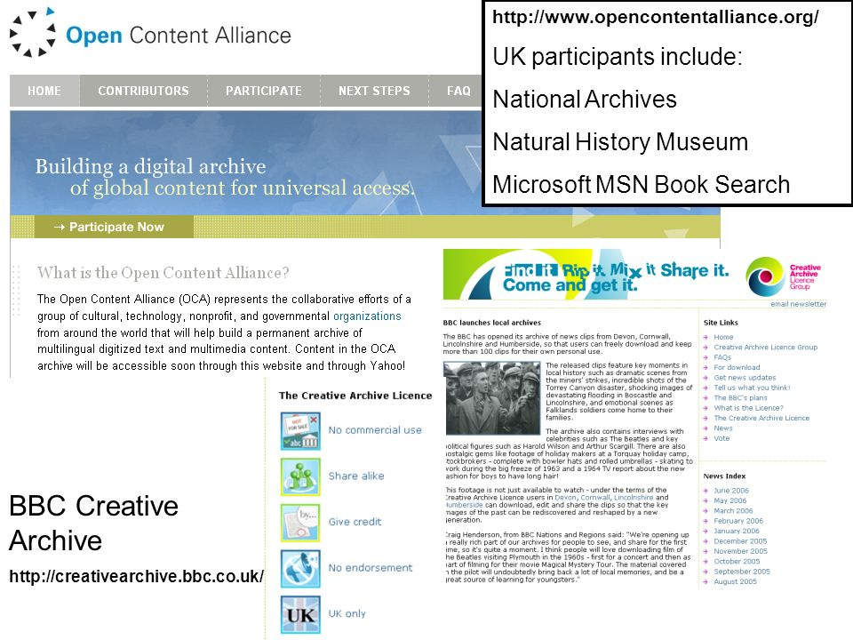http://www.opencontentalliance.org/ UK participants include: National Archives Natural History Museum Microsoft MSN Book Search BBC Creative Archive http://creativearchive.bbc.co.uk/