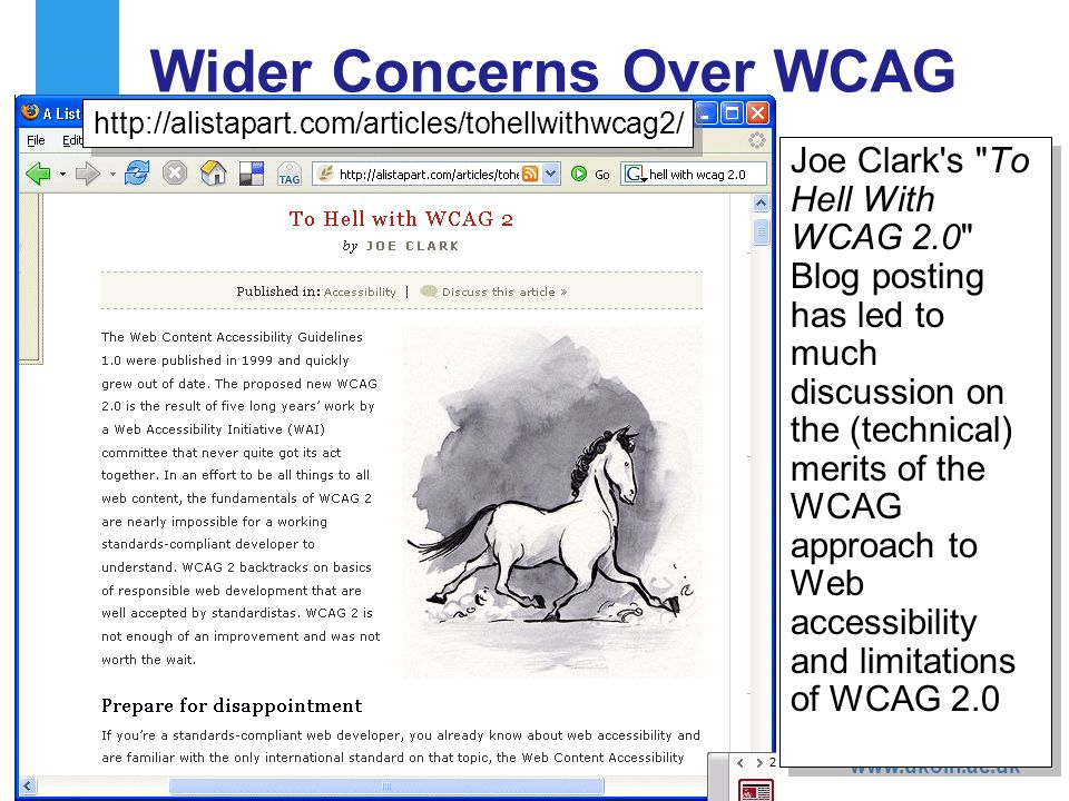 A centre of expertise in digital information managementwww.ukoln.ac.uk 6 Wider Concerns Over WCAG Joe Clark s To Hell With WCAG 2.0 Blog posting has led to much discussion on the (technical) merits of the WCAG approach to Web accessibility and limitations of WCAG 2.0 http://alistapart.com/articles/tohellwithwcag2/