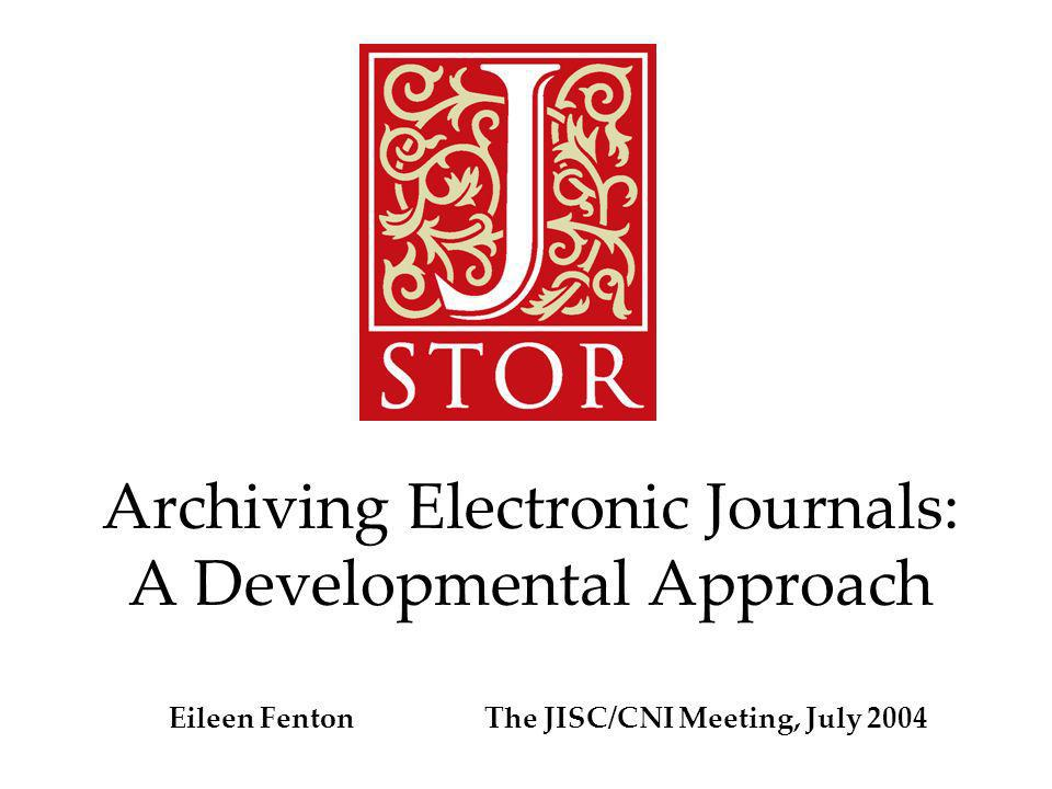 Archiving Electronic Journals: A Developmental Approach Eileen Fenton The JISC/CNI Meeting, July 2004