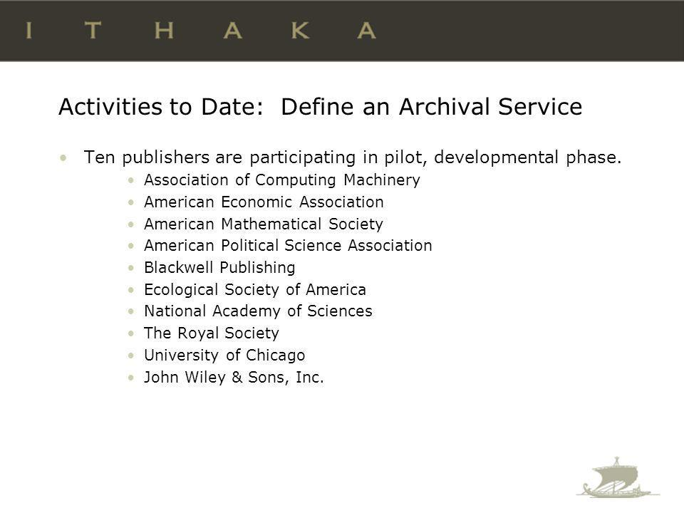 Activities to Date: Define an Archival Service Ten publishers are participating in pilot, developmental phase.