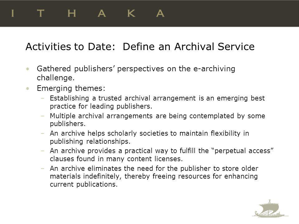 Activities to Date: Define an Archival Service Gathered publishers perspectives on the e-archiving challenge.