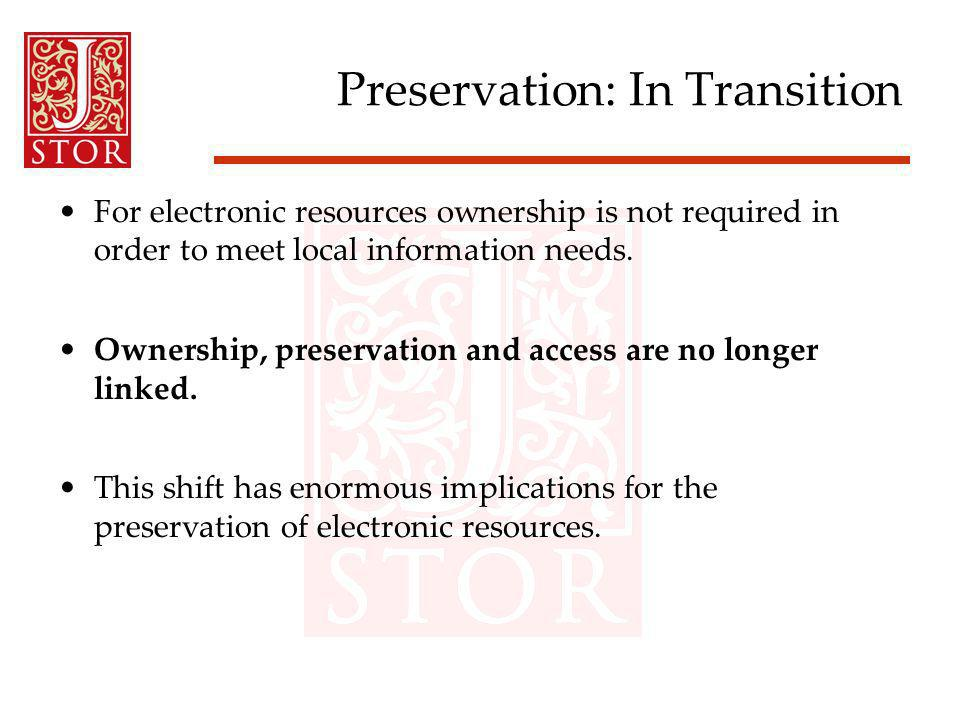Preservation: In Transition For electronic resources ownership is not required in order to meet local information needs.