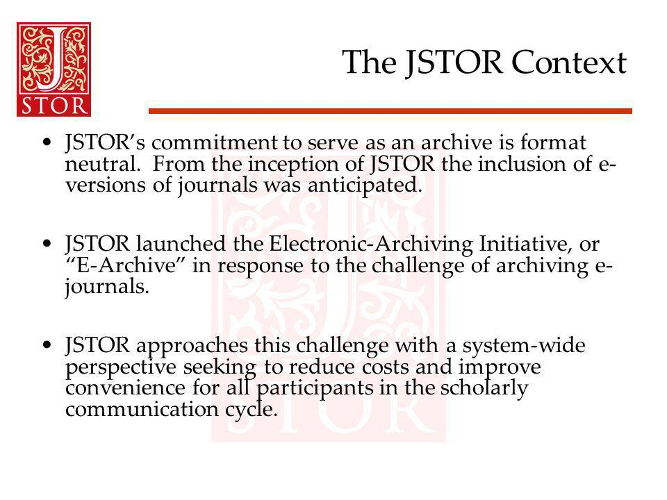 The JSTOR Context JSTORs commitment to serve as an archive is format neutral.