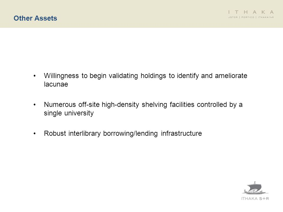 Other Assets Willingness to begin validating holdings to identify and ameliorate lacunae Numerous off-site high-density shelving facilities controlled