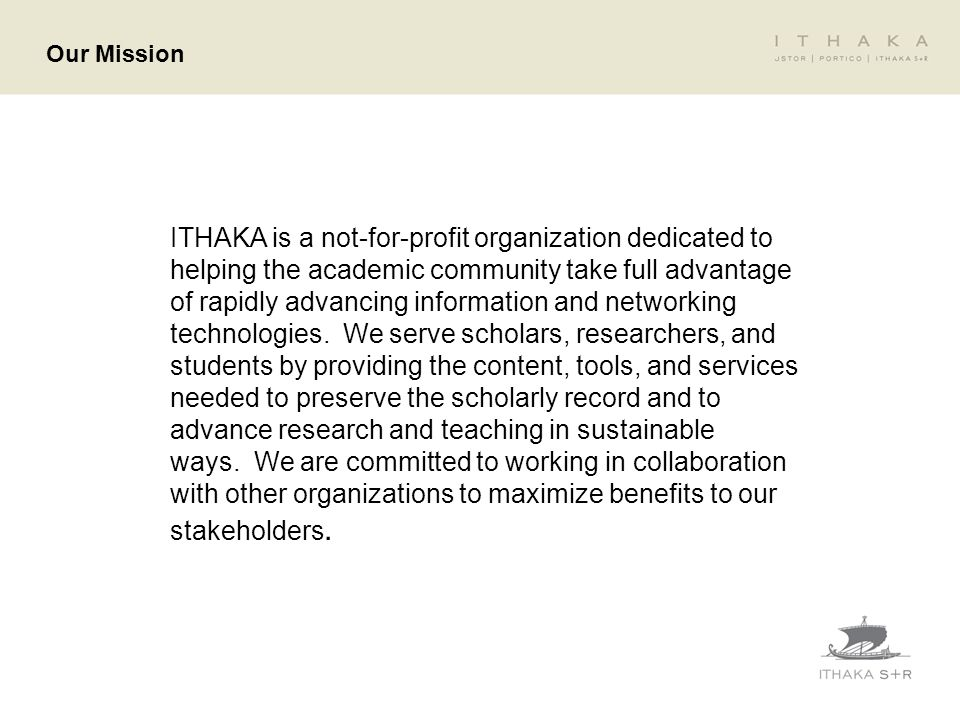 ITHAKA is a not-for-profit organization dedicated to helping the academic community take full advantage of rapidly advancing information and networkin