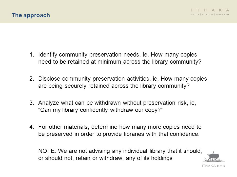 The approach 1.Identify community preservation needs, ie, How many copies need to be retained at minimum across the library community.