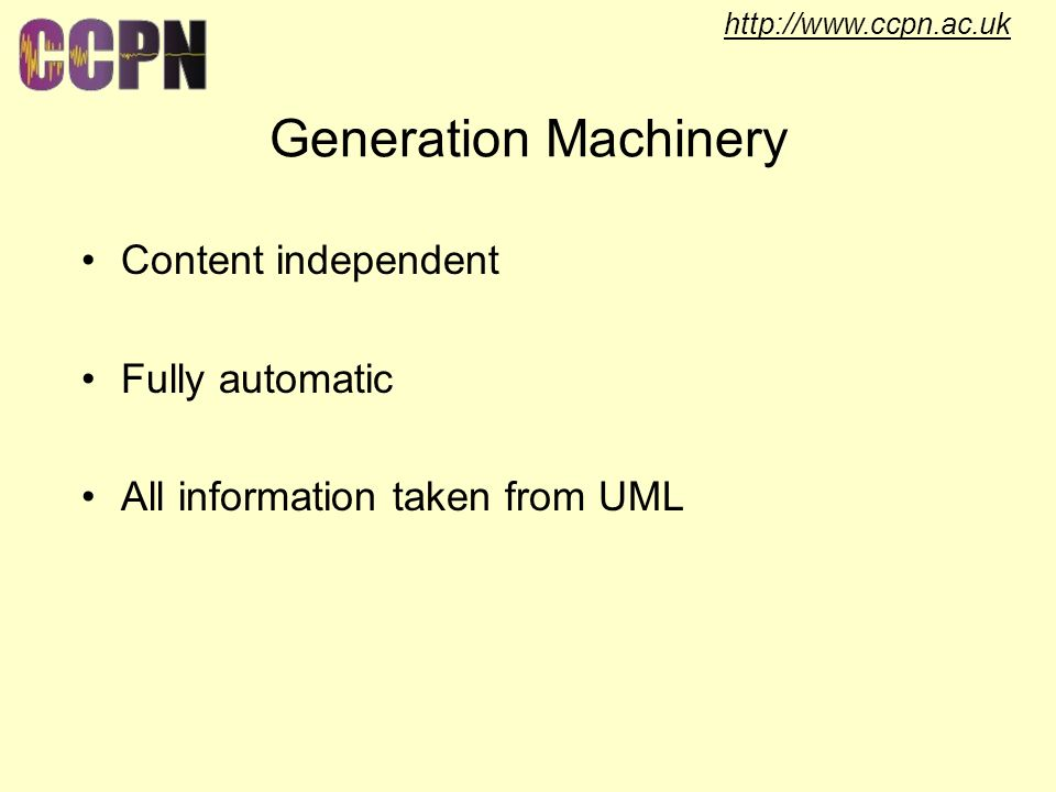 http://www.ccpn.ac.uk Generation Machinery Content independent Fully automatic All information taken from UML