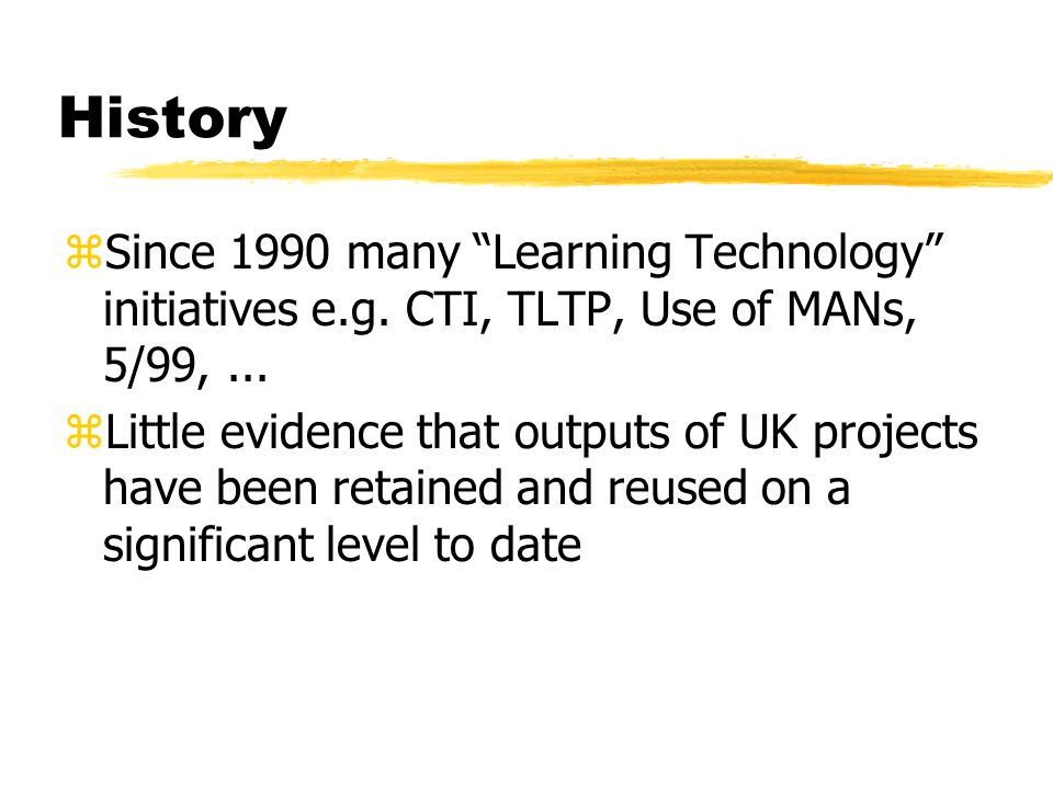 History zSince 1990 many Learning Technology initiatives e.g.