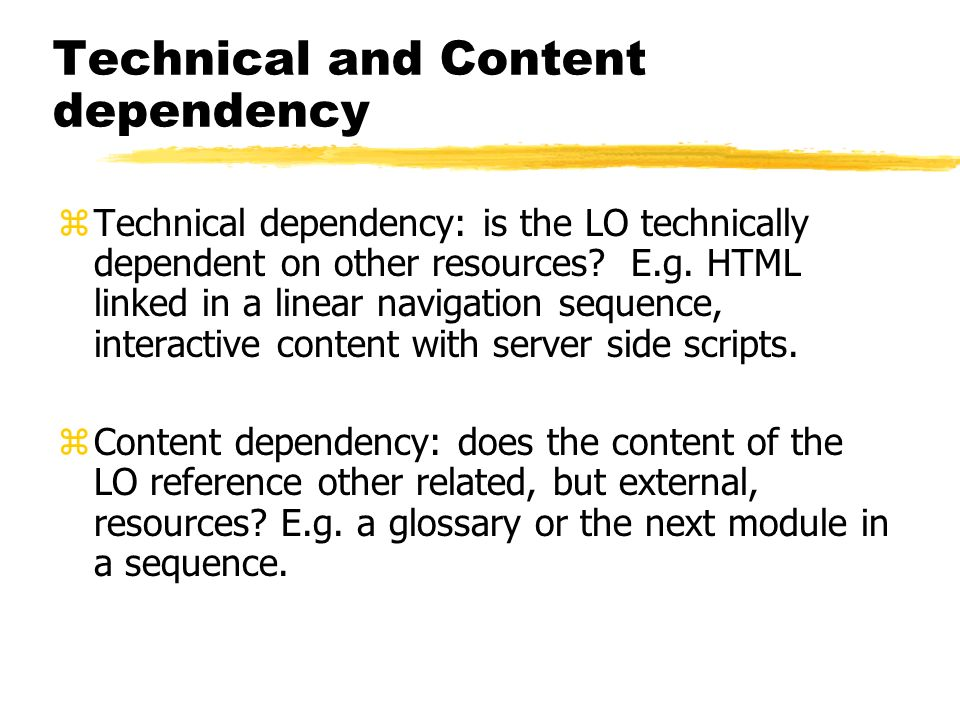 Technical and Content dependency zTechnical dependency: is the LO technically dependent on other resources.