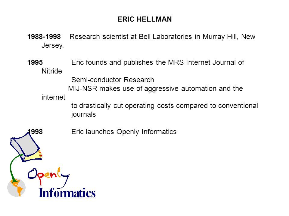 ERIC HELLMAN 1988-1998 Research scientist at Bell Laboratories in Murray Hill, New Jersey.