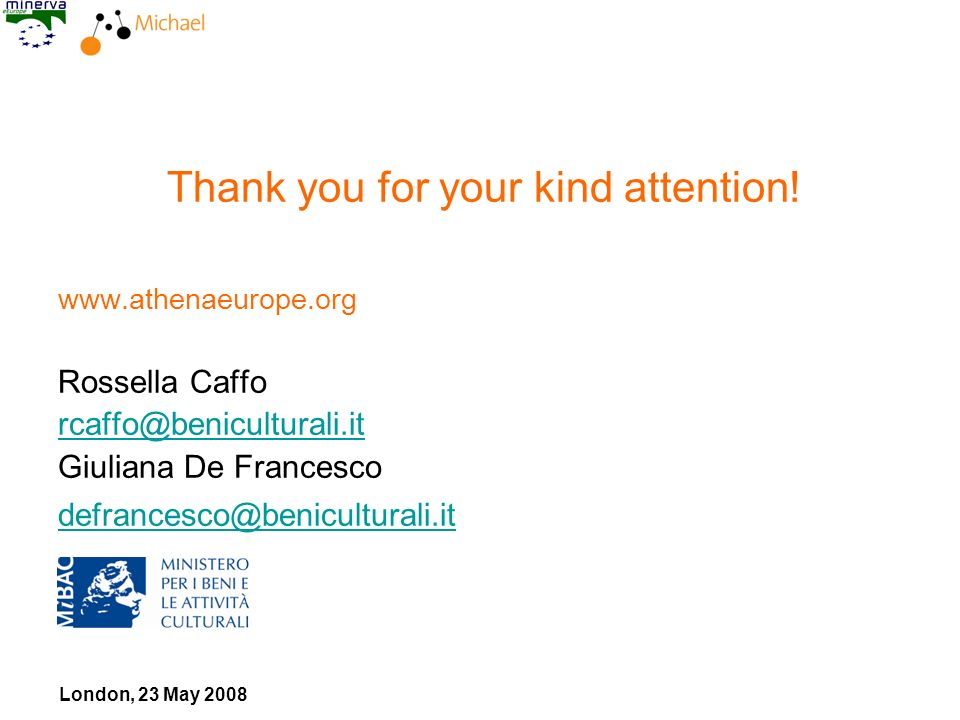 London, 23 May 2008 Thank you for your kind attention! www.athenaeurope.org Rossella Caffo rcaffo@beniculturali.it Giuliana De Francesco defrancesco@b
