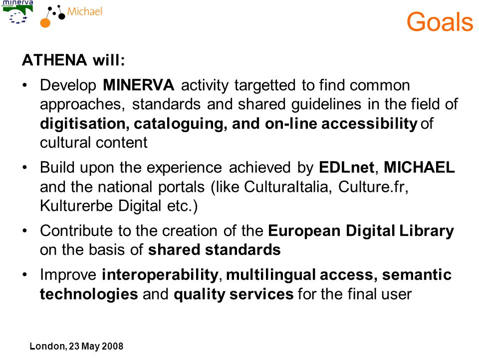London, 23 May 2008 ATHENA will: Develop MINERVA activity targetted to find common approaches, standards and shared guidelines in the field of digitis
