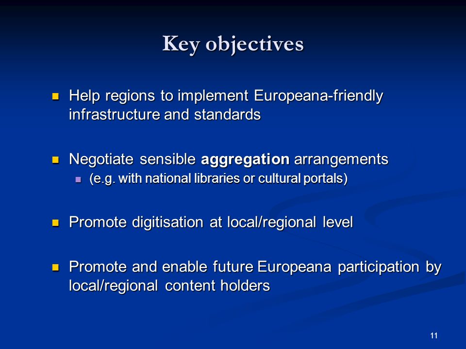 11 Key objectives Help regions to implement Europeana-friendly infrastructure and standards Help regions to implement Europeana-friendly infrastructure and standards Negotiate sensible aggregation arrangements Negotiate sensible aggregation arrangements (e.g.