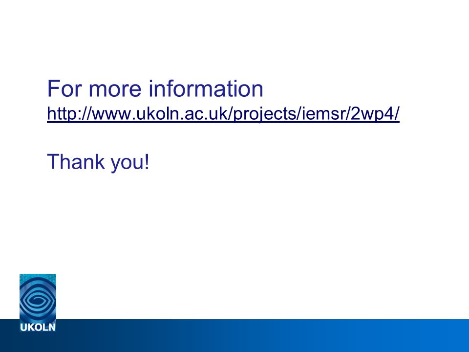 For more information http://www.ukoln.ac.uk/projects/iemsr/2wp4/ Thank you.