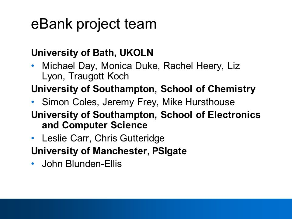 eBank project team University of Bath, UKOLN Michael Day, Monica Duke, Rachel Heery, Liz Lyon, Traugott Koch University of Southampton, School of Chem