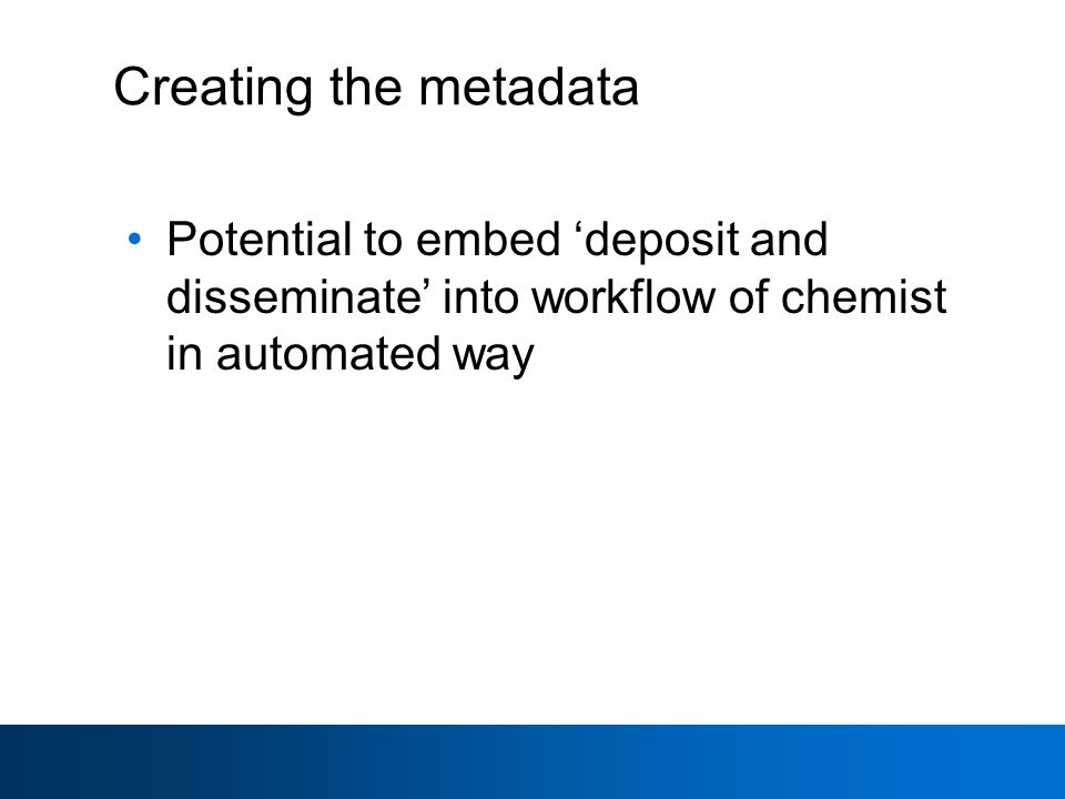 Creating the metadata Potential to embed deposit and disseminate into workflow of chemist in automated way