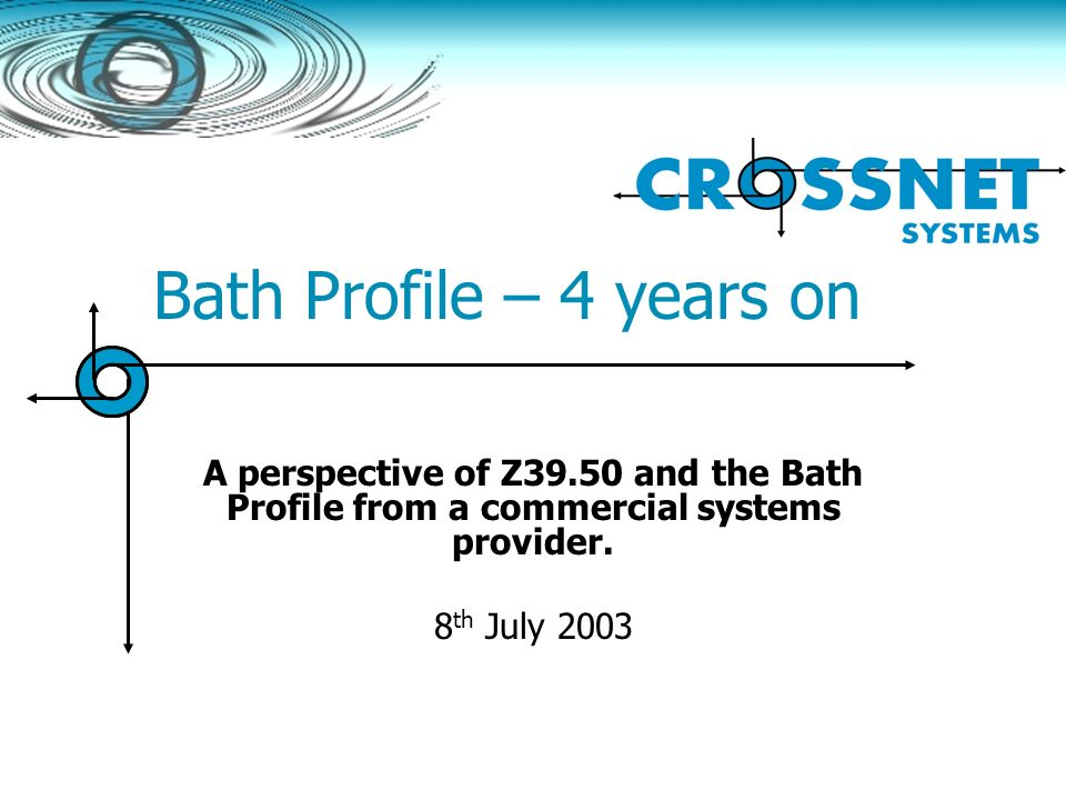 Bath Profile – 4 years on A perspective of Z39.50 and the Bath Profile from a commercial systems provider. 8 th July 2003