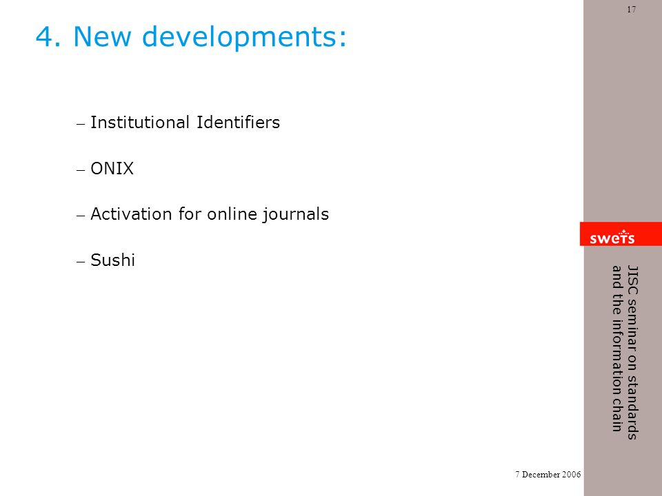 7 December 2006 17 JISC seminar on standards and the information chain 4. New developments: – Institutional Identifiers – ONIX – Activation for online