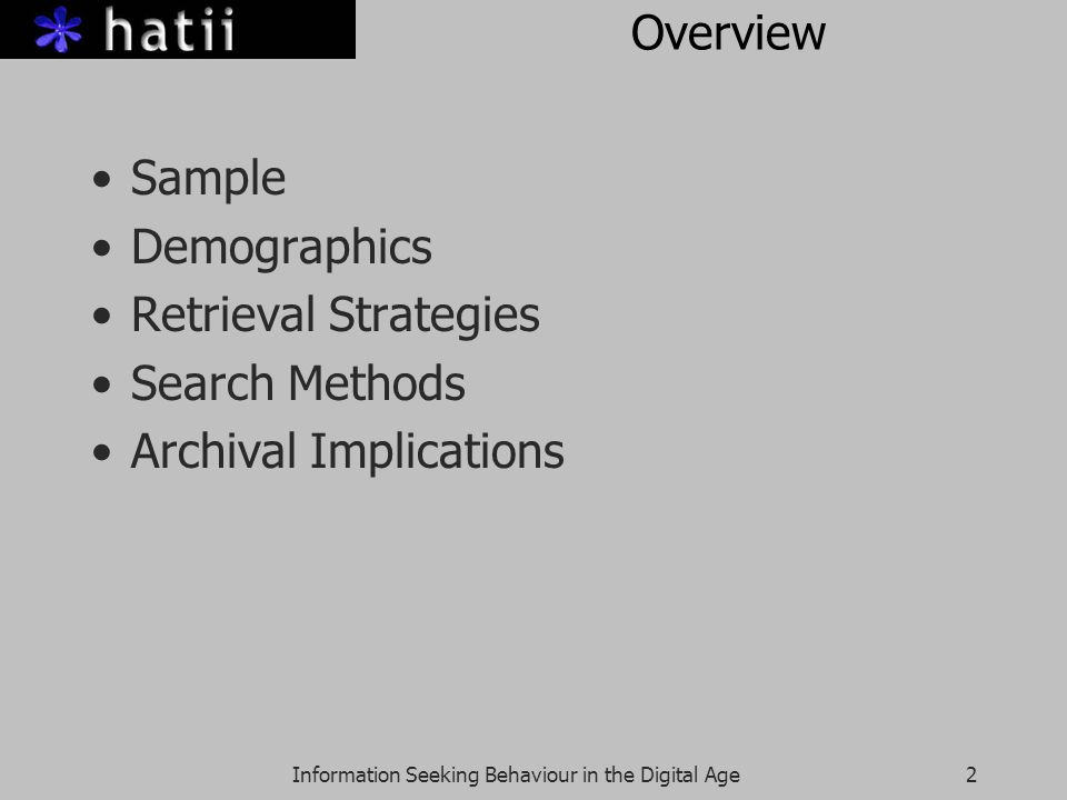 Information Seeking Behaviour in the Digital Age2 Overview Sample Demographics Retrieval Strategies Search Methods Archival Implications