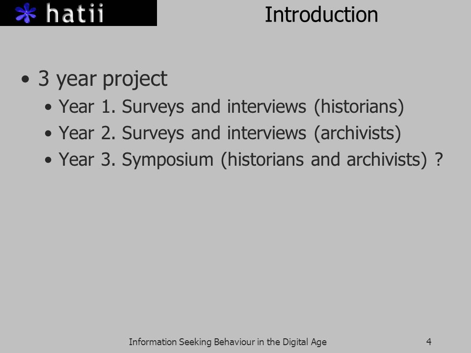 Information Seeking Behaviour in the Digital Age4 Introduction 3 year project Year 1.