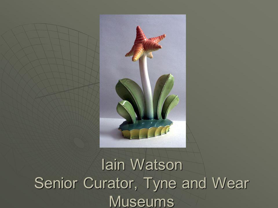 Iain Watson Senior Curator, Tyne and Wear Museums