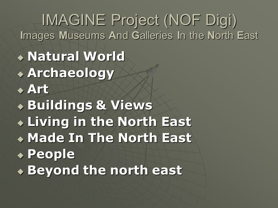 IMAGINE Project (NOF Digi) Images Museums And Galleries In the North East Natural World Natural World Archaeology Archaeology Art Art Buildings & Views Buildings & Views Living in the North East Living in the North East Made In The North East Made In The North East People People Beyond the north east Beyond the north east