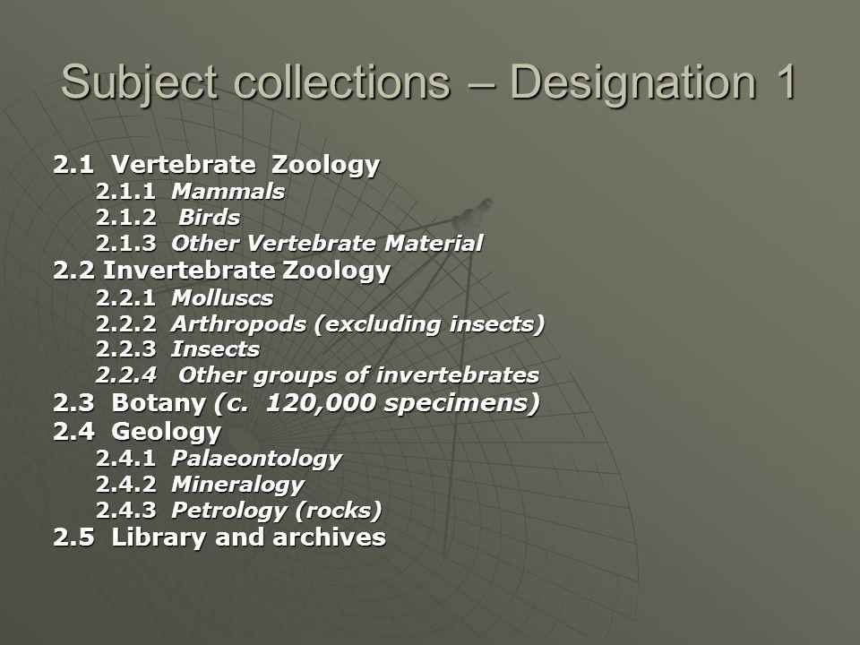 Subject collections – Designation 1 2.1 Vertebrate Zoology 2.1.1 Mammals 2.1.2 Birds 2.1.3 Other Vertebrate Material 2.2 Invertebrate Zoology 2.2.1 Mo