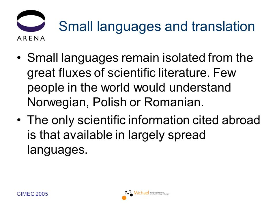 CIMEC 2005 Small languages and translation Small languages remain isolated from the great fluxes of scientific literature.