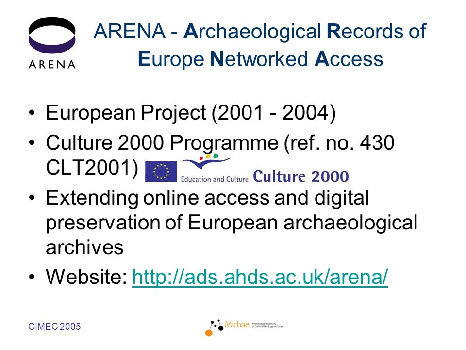 CIMEC 2005 ARENA - Archaeological Records of Europe Networked Access European Project (2001 - 2004) Culture 2000 Programme (ref.