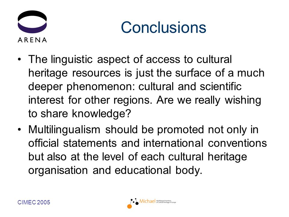 CIMEC 2005 Conclusions The linguistic aspect of access to cultural heritage resources is just the surface of a much deeper phenomenon: cultural and scientific interest for other regions.