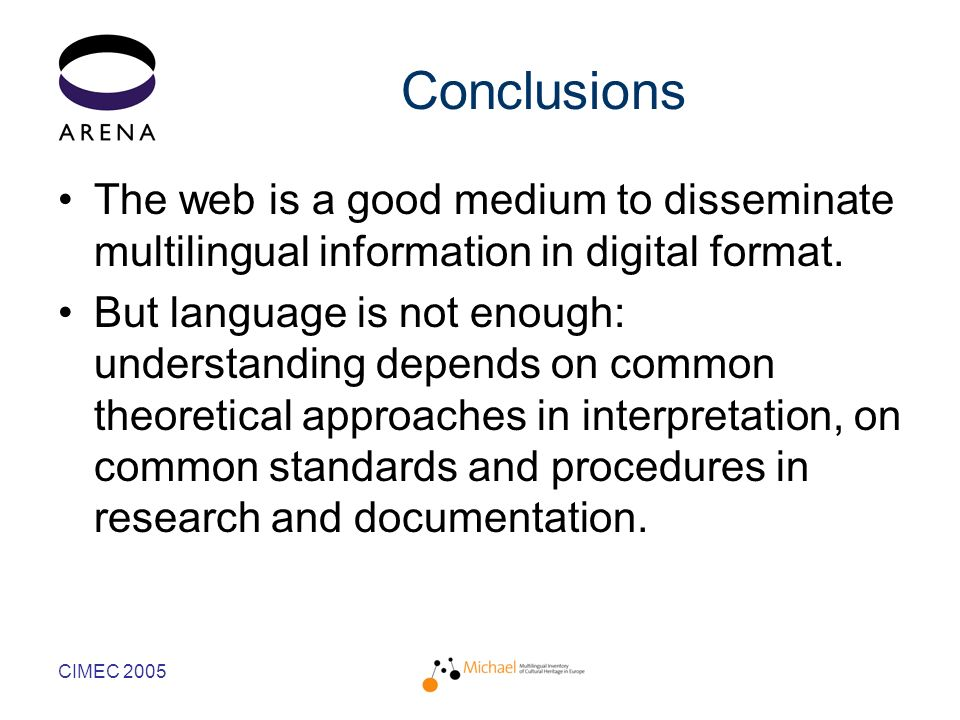 CIMEC 2005 Conclusions The web is a good medium to disseminate multilingual information in digital format.