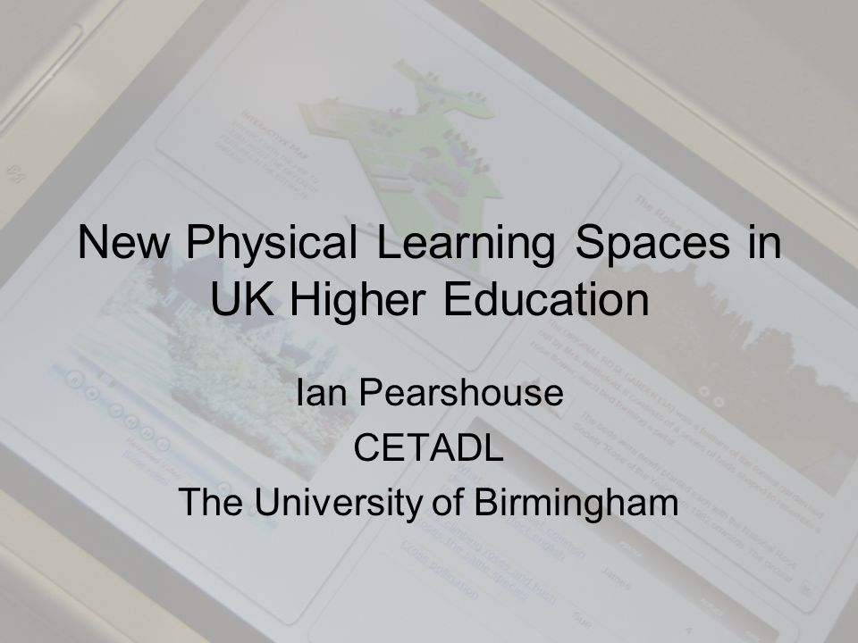 New Physical Learning Spaces in UK Higher Education Ian Pearshouse CETADL The University of Birmingham