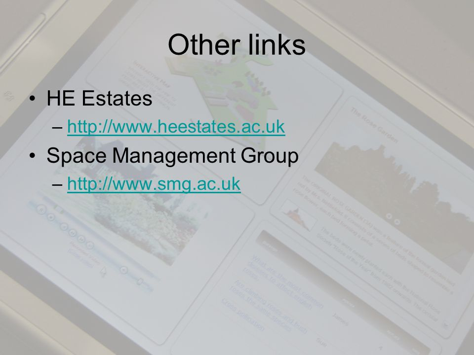 Other links HE Estates –http://www.heestates.ac.ukhttp://www.heestates.ac.uk Space Management Group –http://www.smg.ac.ukhttp://www.smg.ac.uk