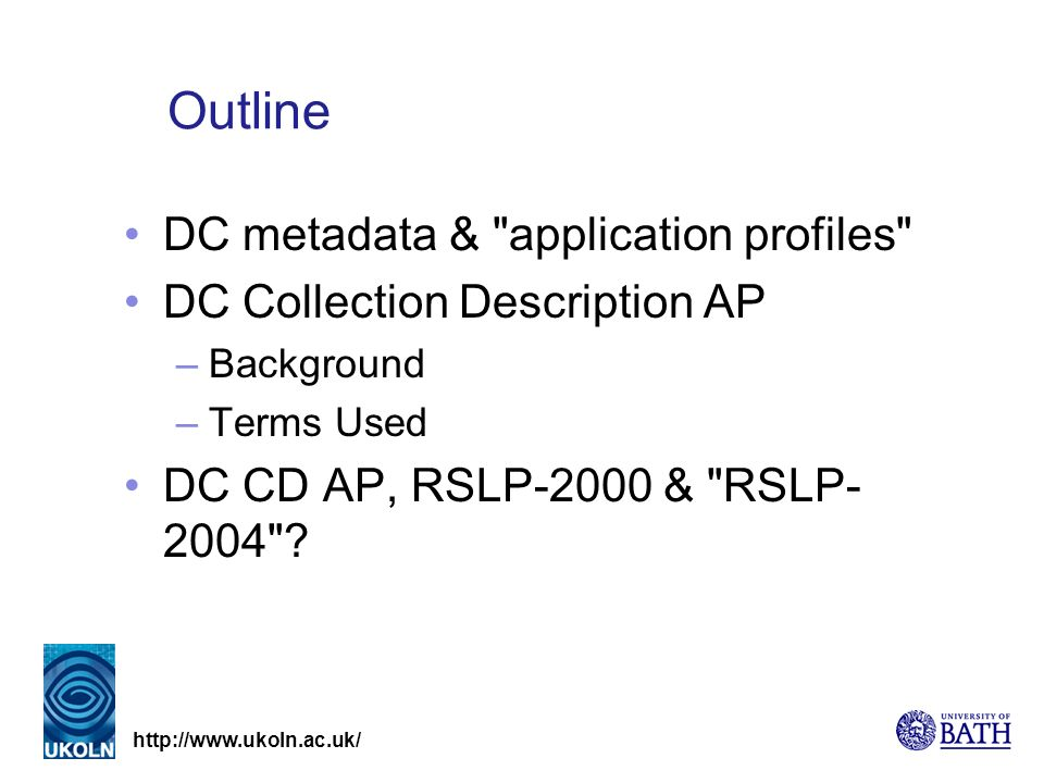 Outline DC metadata & application profiles DC Collection Description AP –Background –Terms Used DC CD AP, RSLP-2000 & RSLP