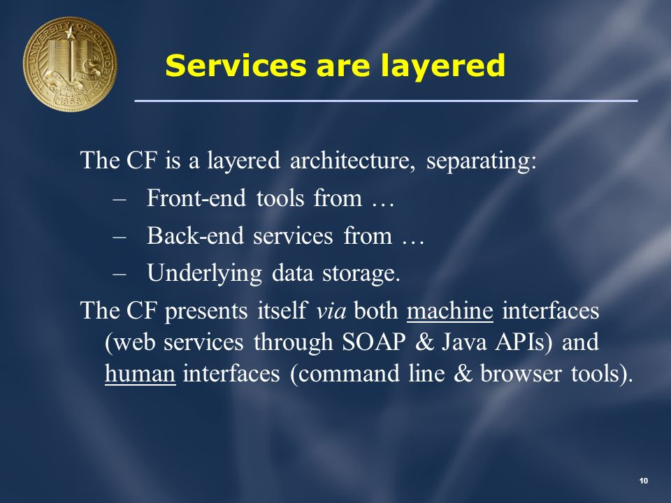9 CDL Common Framework The CDL is building an open, services oriented technical architecture that we call the Common Framework (CF).